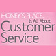 Honey's Place, It's All About Customer Service