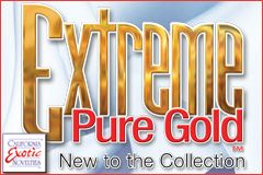 CalExotics Delivers More Extreme Pure Gold