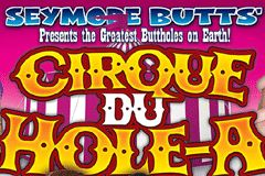 Pure Play Ships Seymore Butts' 'Cirque Du Hole-A'